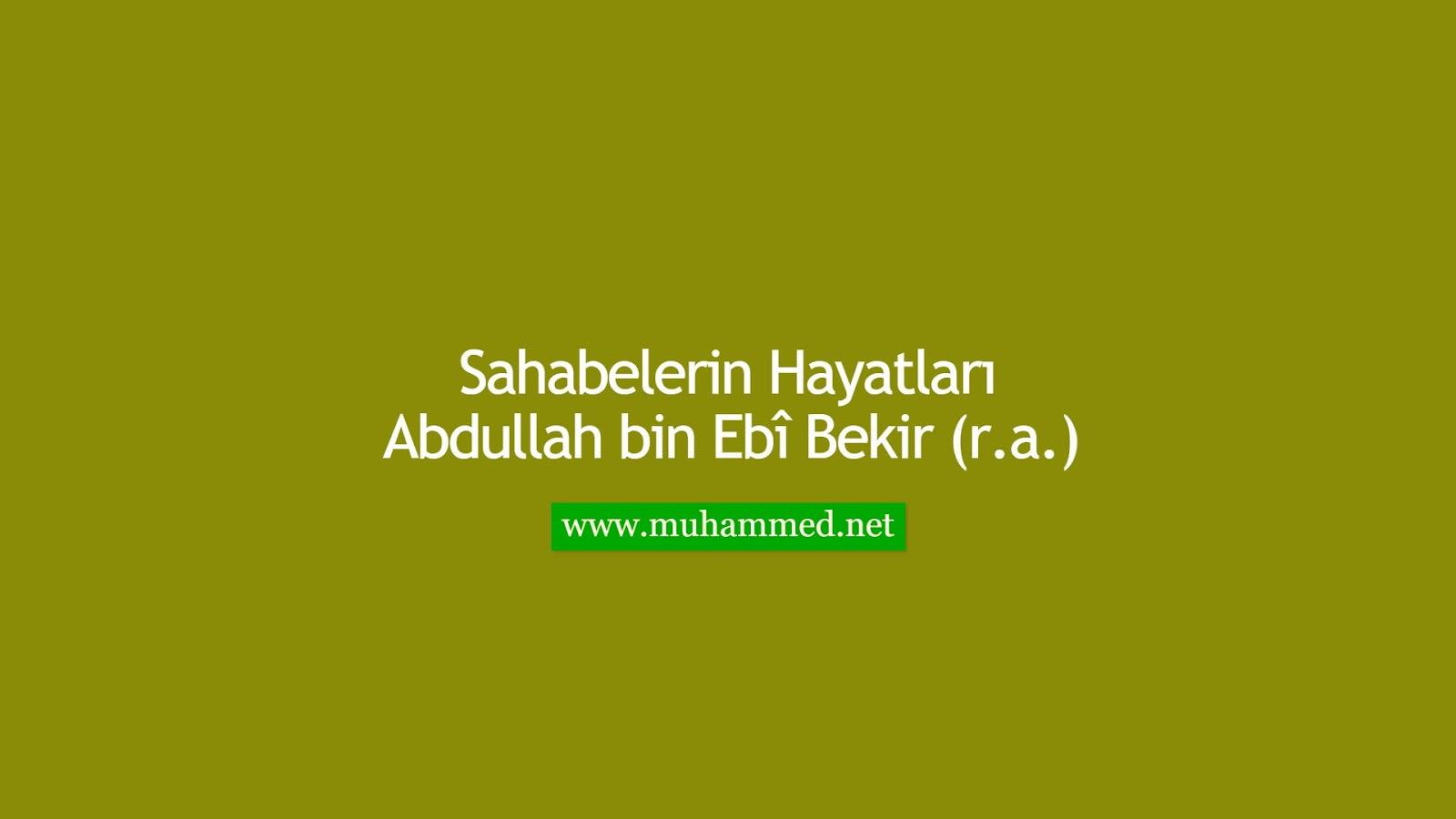 Abdullah bin Ebî Bekir (r.a.)