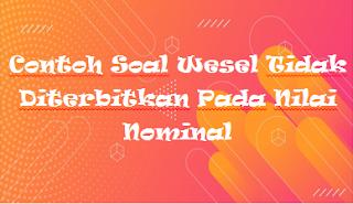 Contoh Soal Wesel Tidak Diterbitkan Pada Nilai Nominal