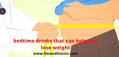 https://www.neweditiontv.com/2021/09/5-bedtime-drinks-that-can-help-you-lose.html