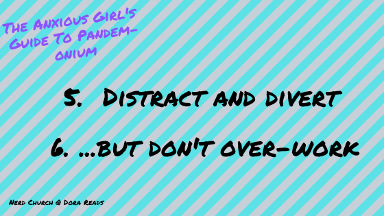 5. Distract and Divert; 6. ...but don't over-work - 'The Anxious Girl's Guide to Panada-monium' is written in the corner