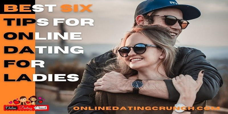Best Six Tips for Online Dating for Ladies
