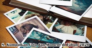 Kumpulkan Foto dan Moment di Tahun 2020 merupakan salah satu ide seru rayakan tahun baru meskipun sendirian