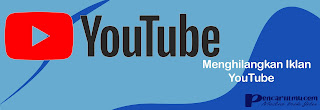 Cara Menghilangkan Iklan di Youtube dengan Mudah dan Cepat
