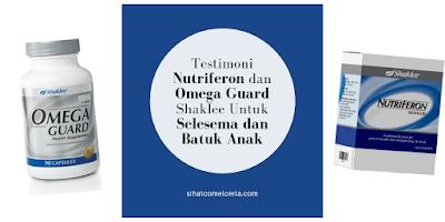 Testimoni Nutriferon dan Omega Guard Shaklee Untuk Selesema dan Batuk Anak