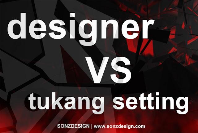 Perbedaan designer dan tukang setting/edit