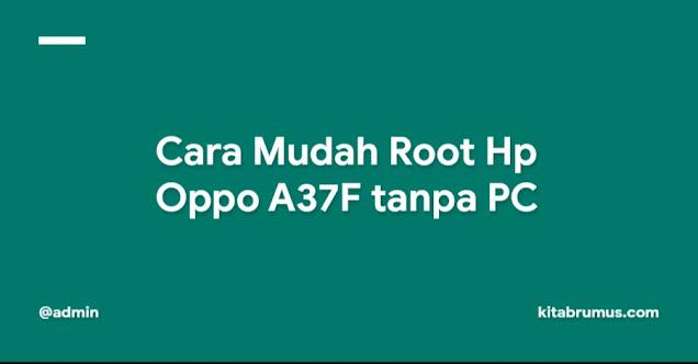 Cara Mudah Root Hp Oppo A37F tanpa PC