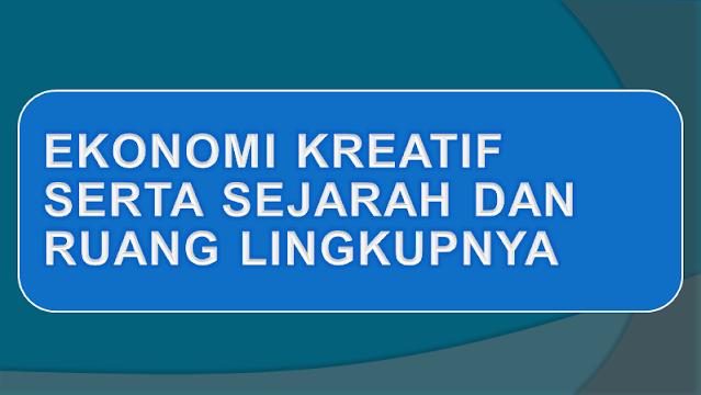 Pengertian, Sejarah dan Lingkup Ekonomi Kreatif Indonesia