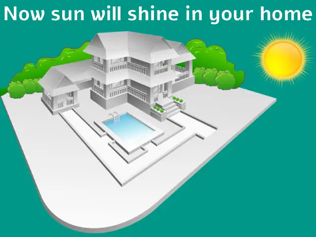 Now the sun will shine in every house