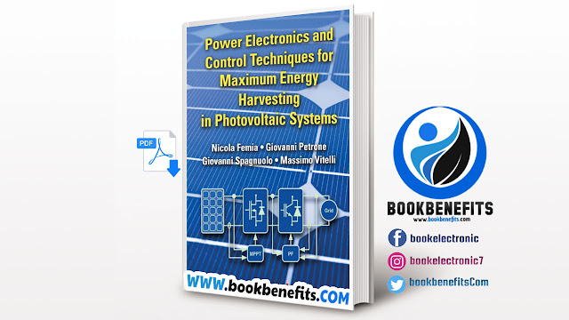 Power Electronics and Control Techniques for Maximum Energy Harvesting in Photovoltaic Systems By Nicola Femia and Giovanni Petrone