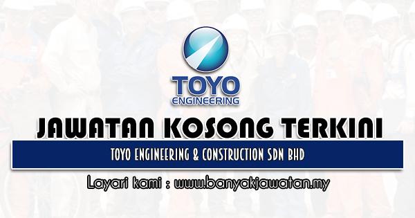 Jawatan Kosong 2021 di Toyo Engineering & Construction Sdn Bhd