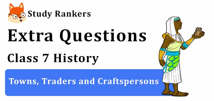 Towns, Traders and Craftspersons Extra Questions Chapter 6 Class 7 History