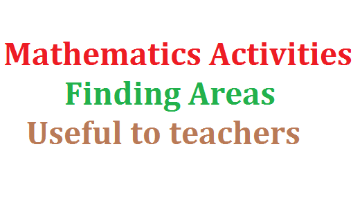 Mathematics Activities to find out Area | Download Activities an easy way to learn how to find out area of different shapes | useful activities on the way of finding areas of Sqaure, Rectangle triangle etc...... 26 Activities on finding Areas of Geametrical diagrams