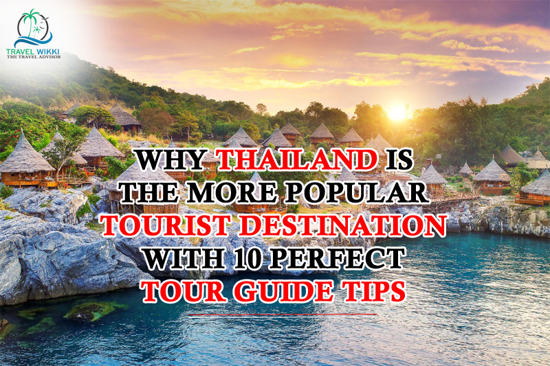 Why Thailand Is The More Popular Tourist Destination With 10 Perfect Tour Guide Tips