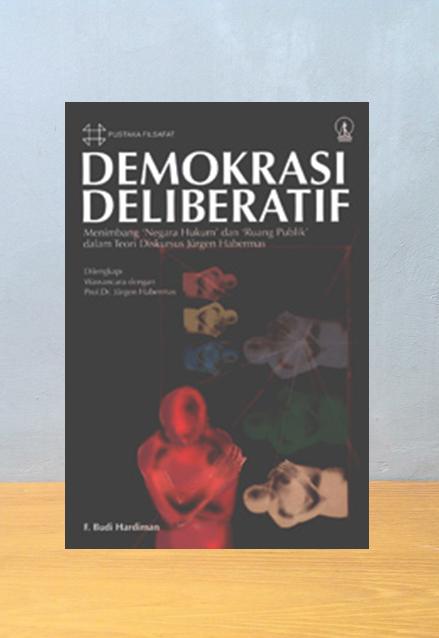 DEMOKRASI DELIBERATIF, F. Budi Hardiman