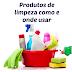 Produtos de limpeza como e onde usar