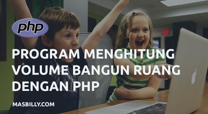 Program Menghitung Volume Bangun Ruang dengan PHP