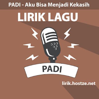 Lirik Lagu Aku Bisa Menjadi Kekasih - Padi - Lirik lagu Indonesia