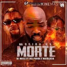 Dj Naile Feat Natalicia & Rei panda Na Beira Da Morte (Kuduro) Download Mp3