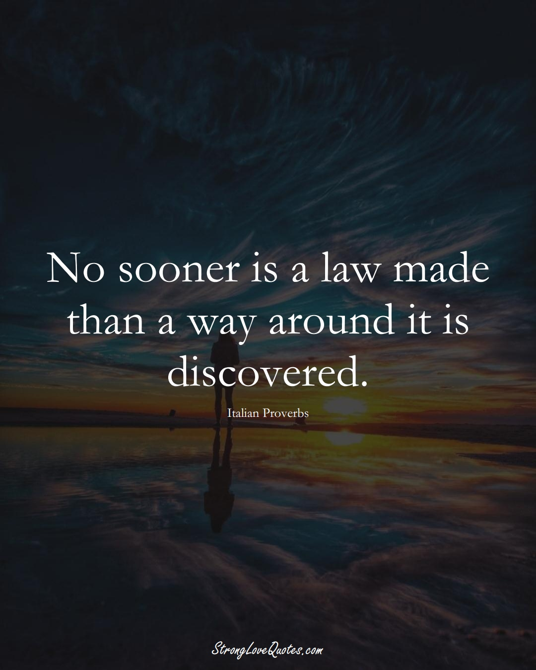 No sooner is a law made than a way around it is discovered. (Italian Sayings);  #EuropeanSayings