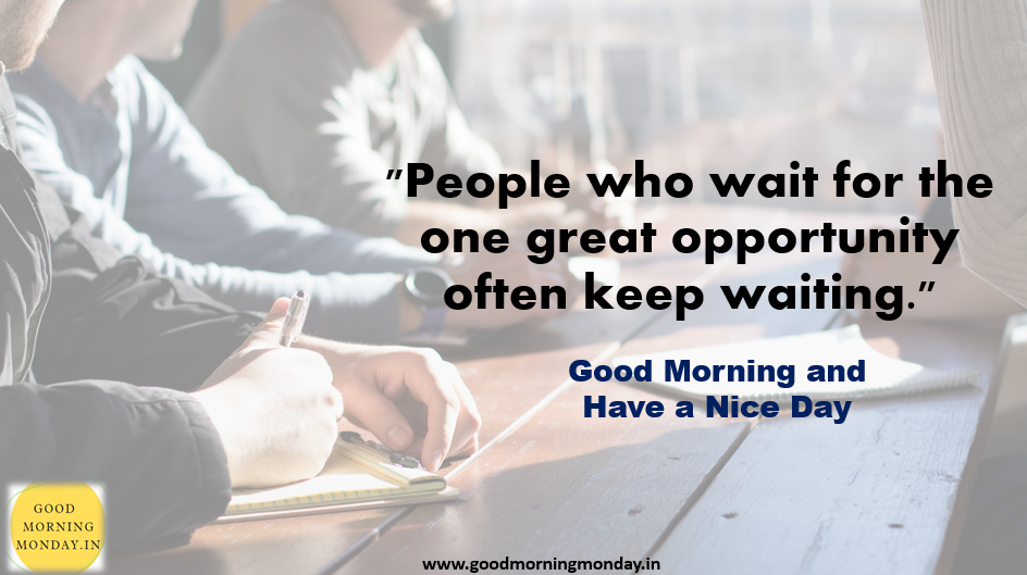 Images of opportunity quotes,opportunist quotes, new opportunity quotes, missed opportunity quotes, crisis opportunity quote, business opportunity quotes,internship quotes Good Morning Opportunity Images with Quotes for your Business , Internship , Job in Every crisis