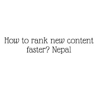 How to rank new content faster? Nepal