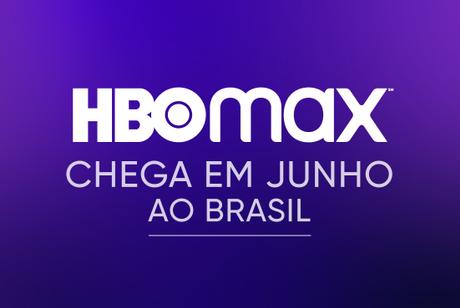 HBO Max chega ao Brasil em junho