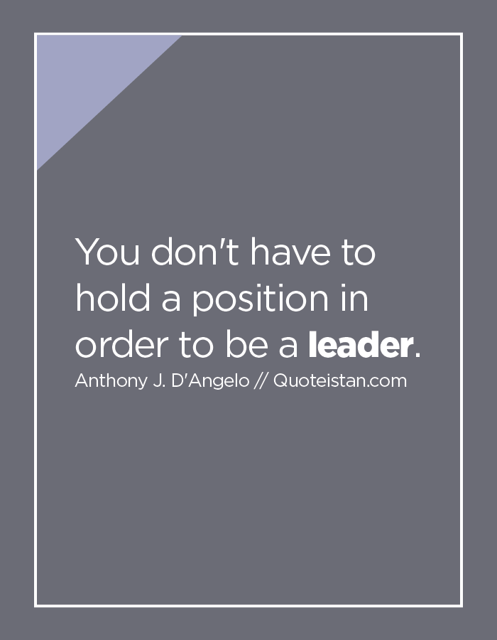 You don't have to hold a position in order to be a leader.