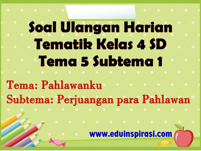 Soal Ulangan Harian Tematik Kelas 4 Tema 5 Subtema 1
