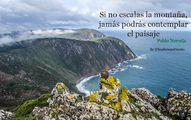 Si no escalas la montaña, jamás podrás contemplar el paisaje (Pablo Neruda)
