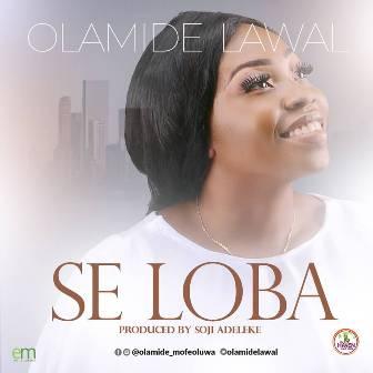 "Olamide Lawal Releases Debut Single ~ ""Se Loba""    @olamidelawal"
