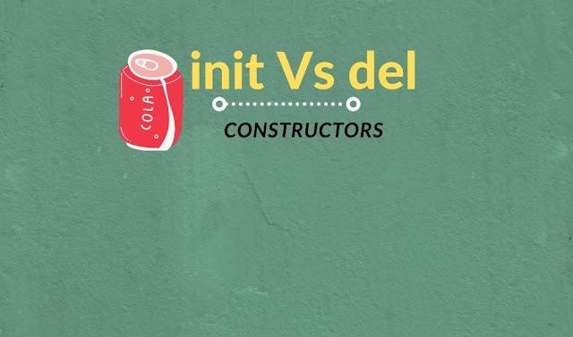 Python init Vs. del Constructors