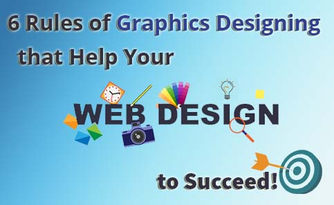 The 6 Rules of Graphics Designing that Help Your Web Design to Succeed