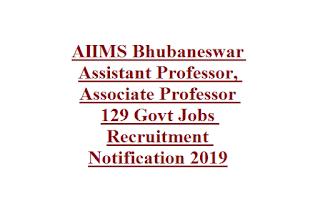 AIIMS Bhubaneswar Assistant Professor, Associate Professor 129 Govt Jobs Recruitment Notification 2019