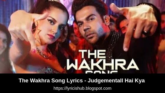 The Wakhra Song Lyrics - Judgementall Hai Kya | Kangana R & Rajkummar R (Lyricishub)