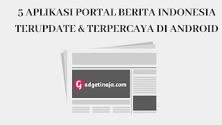 5 Aplikasi Portal Berita Indonesia Terupdate di Android