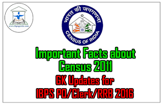 Important Facts about Census 2011 – GK Updates for IBPS PO/Clerk/RRB 2016