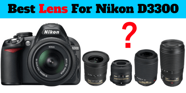 discover the best lens for Nikon d3300