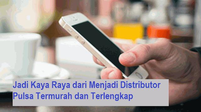 Jadi Kaya Raya dari Menjadi Distributor Pulsa Termurah dan Terlengkap