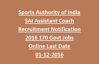 Sports Authority of India SAI Assistant Coach Recruitment Notification 2016 170 Govt Jobs Online Last Date 01-12-2016