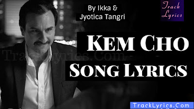kem-cho-song-lyrics-baazaar-saif-ali-khan-sung-by-ikka-singh