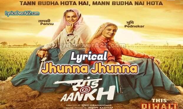 Jhunna Jhunna LYRICS - Saand Ki Aankh | Taapsee Pannu & Bhumi Pednekar| Lyrics Over A2z