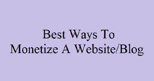 Best Ways To Monetize A Website/Blog, जाने ब्लॉग मोनेटाइज तकनीक