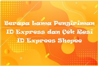 Berapa Lama Pengiriman ID Express dan Cek Resi ID Exprees Shopee