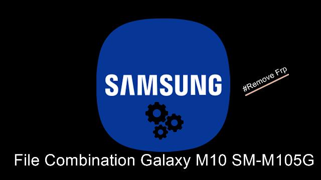 File Combination Samsung Galaxy M10 SM-M105G/Remove Frp