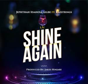 Shine Again Lyrics -Jephthah Idahosa Aigbe Ft. Kaestrings