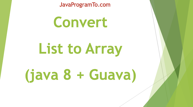 Java Program To Convert List to Array (java 8 + Guava)