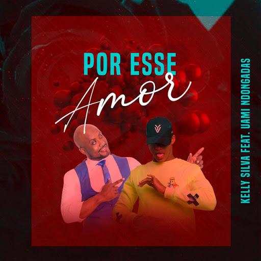 Kelly Silva - Por Esse Amor (Feat Uami Ndongadas)
