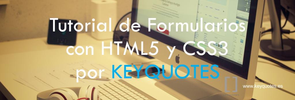 Tutorial de Formularios con HTML5 y CSS3 por KEYQUOTES