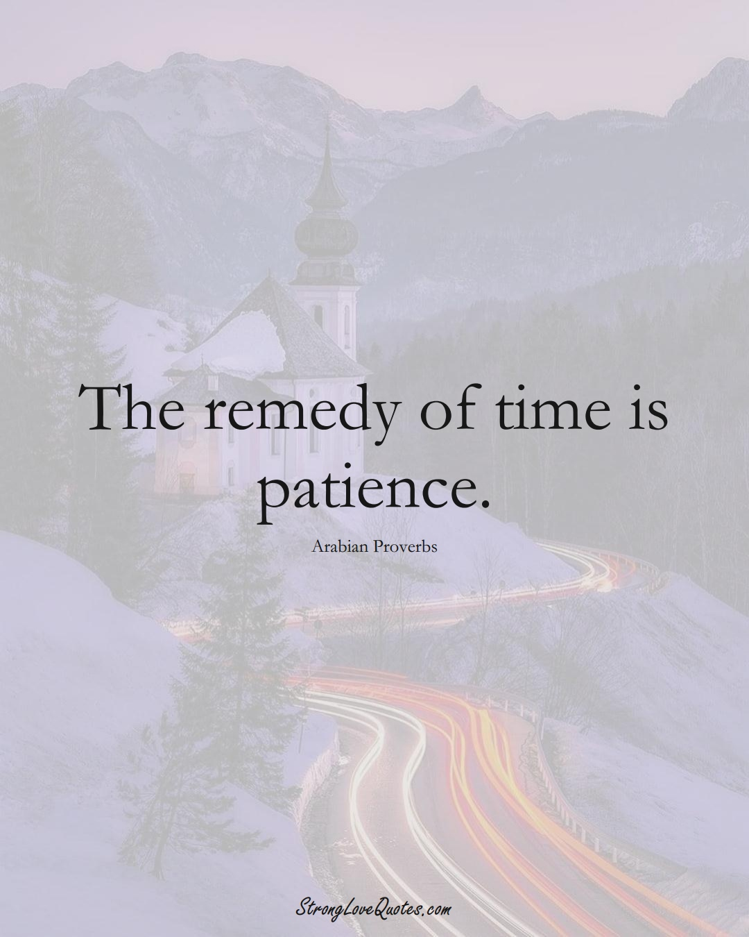 The remedy of time is patience. (Arabian Sayings);  #aVarietyofCulturesSayings
