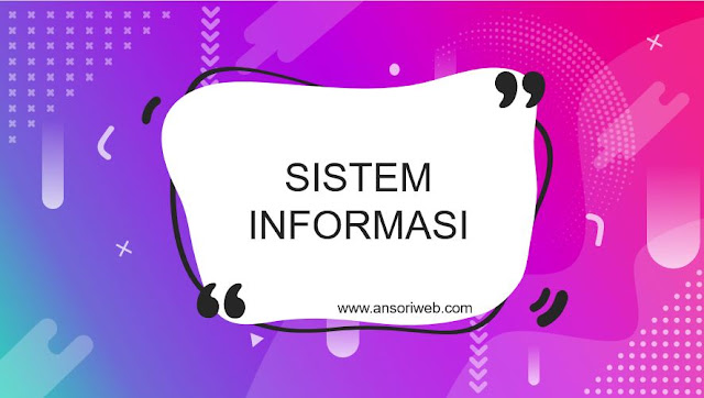 Pengertian Sistem Informasi : Jenis, Tujuan, dan Manfaatnya